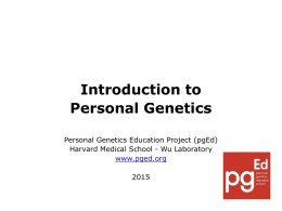 Introduction to Personal Genetics Personal Genetics Education Project (pgEd) Harvard Medical School - Wu Laboratory www.pged.org.