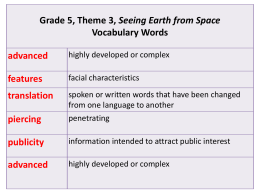 Grade 5, Theme 3, Seeing Earth from Space Vocabulary Words advanced  highly developed or complex  features  facial characteristics  translation  spoken or written words that have been changed from.