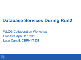 Database Services During Run2 WLCG Collaboration Workshop Okinawa April 11th,2015 Luca Canali, CERN IT-DB.
