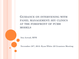 GUIDANCE ON INTERVENING WITH PANEL MANAGEMENT: HIV CLINICS AT THE FOREFRONT OF PCMH MODELS  Itta Aswad, MPH  November 28th, 2012- Ryan White All Grantees Meeting.