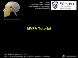 Jody Culham Brain and Mind Institute Department of Psychology Western University  http://www.fmri4newbies.com/  MVPA Tutorial  Last Update: January 18, 2012 LastCourse: Update: March 10,9223, 2013W2010, University of Western Ontario Last Psychology Last Course: Psychology.
