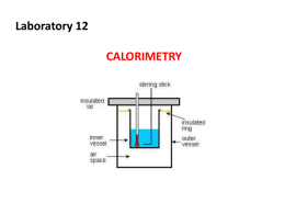 Laboratory 12  CALORIMETRY Objectives 1. Construct and utilize a coffee cup calorimeter to measure heat changes 2.