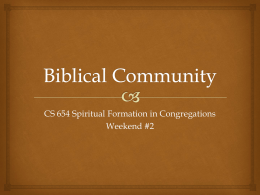 CS 654 Spiritual Formation in Congregations Weekend #2 Community – What is it?    Being together in Christ  Sharing a common life.
