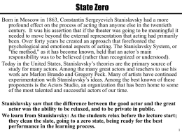 State Zero Born in Moscow in 1863, Constantin Sergeyevich Stanislavsky had a more profound effect on the process of acting than anyone.