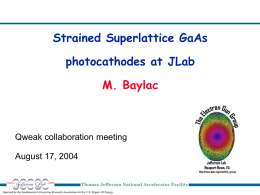 Strained Superlattice GaAs photocathodes at JLab  M. Baylac  Qweak collaboration meeting August 17, 2004 Thomas Jefferson National Accelerator Facility Operated by the Southeastern Universities Research Association.