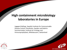 High containment microbiology laboratories in Europe Ingegerd Kallings, Swedish Institute for Communicable Disease Control, Stockholm, Sweden and Kathrin Summermatter, Institute for Virology and Immunoprophylaxis, Mittelaeusern,