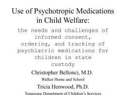 Use of Psychotropic Medications in Child Welfare: the needs and challenges of informed consent, ordering, and tracking of psychiatric medications for children in state custody  Christopher Bellonci, M.D. Walker.