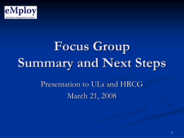 Focus Group Summary and Next Steps Presentation to ULs and HRCG March 21, 2008