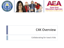 Partnering with Iowa's Local Schools  C4K Overview Collaborating for Iowa's Kids Collaborating for Iowa's Kids INTENT  To work more effectively  and efficiently as a.