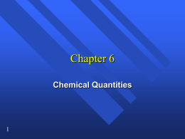 Chapter 6 Chemical Quantities How you measure how much? You can measure mass,  or volume,  or you can count pieces.  We measure.