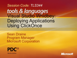 Session Code: TLS344  Visual Studio Whidbey: Deploying Applications Using ClickOnce Sean Draine Program Manager Microsoft Corporation.
