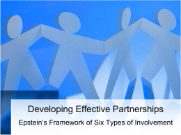 Developing Effective Partnerships Epstein's Framework of Six Types of Involvement Why are partnerships important? • The more families support their children's learning.