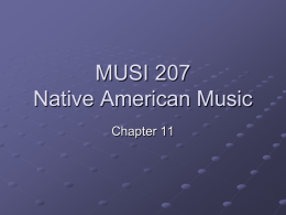 MUSI 207 Native American Music Chapter 11 Native American Music Caribbean cont. (depending on time) Chapter Presentation Musical Areas Music and the Supernatural Music as a Reflection.