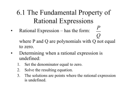 6.1 The Fundamental Property of Rational Expressions •  •  Rational Expression – has the form:  P Q  where P and Q are polynomials with Q not equal to.