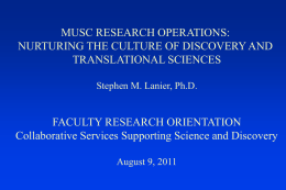 MUSC RESEARCH OPERATIONS: NURTURING THE CULTURE OF DISCOVERY AND TRANSLATIONAL SCIENCES Stephen M.