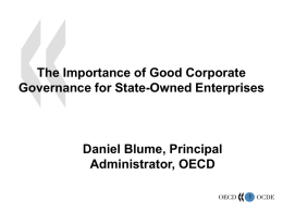 The Importance of Good Corporate Governance for State-Owned Enterprises  Daniel Blume, Principal Administrator, OECD.