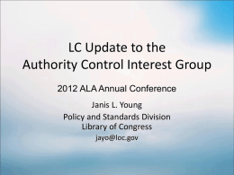 LC Update to the Authority Control Interest Group 2012 ALA Annual Conference Janis L.