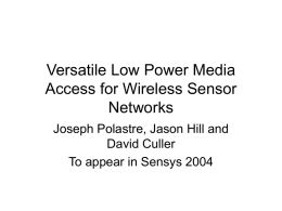 Versatile Low Power Media Access for Wireless Sensor Networks Joseph Polastre, Jason Hill and David Culler To appear in Sensys 2004