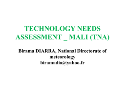 TECHNOLOGY NEEDS ASSESSMENT _ MALI (TNA) Birama DIARRA, National Directorate of meteorology biramadia@yahoo.fr SUMMARY • CONTEXT • OBJECTIVES OF TNA • METHODOLOGIES FOR PREPARATION OF TNA • IDENTIFIED PRIORITARY TECHNOLOGIES •