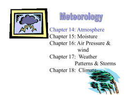 Chapter 14: Atmosphere Chapter 15: Moisture Chapter 16: Air Pressure & wind Chapter 17: Weather Patterns & Storms Chapter 18: Climate.
