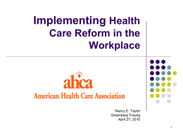 Implementing Health Care Reform in the Workplace  Nancy E. Taylor Greenberg Traurig April 27, 2010