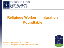Religious Worker Immigration Roundtable  Miguel A. Naranjo & Section Staff Center for Religious Immigration & Protection.