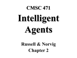 CMSC 471  Intelligent Agents Russell & Norvig Chapter 2 Today's class • What's an agent? – – – –  Definition of an agent Rationality and autonomy Types of agents Properties of environments  • Lisp Reading.