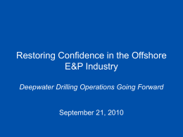 Restoring Confidence in the Offshore E&P Industry Deepwater Drilling Operations Going Forward  September 21, 2010