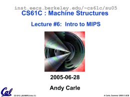 inst.eecs.berkeley.edu/~cs61c/su05  CS61C : Machine Structures Lecture #6: Intro to MIPS  2005-06-28 Andy Carle CS 61C L06 MIPS Intro (1)  A Carle, Summer 2005 © UCB.
