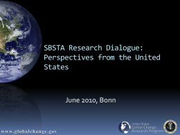 SBSTA Research Dialogue: Perspectives from the United States  June 2010, Bonn Key messages 1.  Science is central to the climate challenge, both for understanding and for.