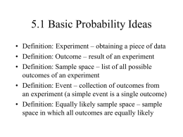 5.1 Basic Probability Ideas • Definition: Experiment – obtaining a piece of data • Definition: Outcome – result of an experiment • Definition: