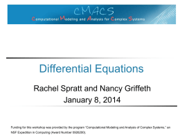 "Differential Equations Rachel Spratt and Nancy Griffeth January 8, 2014  Funding for this workshop was provided by the program ""Computational Modeling and Analysis."
