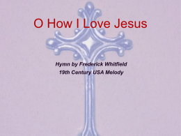 O How I Love Jesus Hymn by Frederick Whitfield 19th Century USA Melody.