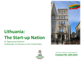 Lithuania: The Start-up Nation Dr. Žygimantas Pavilionis Ambassador of Lithuania to the United States  Embassy of Lithuania in Washington DC  Freedom'90: 1924-2014