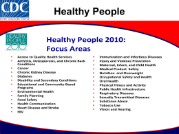 Healthy People Healthy People 2010: Focus Areas               Access to Quality Health Services Arthritis, Osteoporosis, and Chronic Back Conditions Cancer Chronic Kidney Disease Diabetes Disability and Secondary Conditions Educational and Community-Based Programs Environmental.