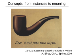 Concepts: from instances to meaning  16-721: Learning-Based Methods in Vision A. Efros, CMU, Spring 2009