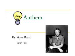 Anthem By Ayn Rand (1905-1982) Ayn Rand              She was born in St. Petersburg, Russia, on February 2, 1905. She opposed the mysticism and collectivism of Russian.