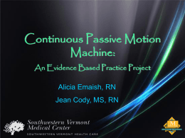 Continuous Passive Motion Machine: An Evidence Based Practice Project Alicia Emaish, RN Jean Cody, MS, RN.