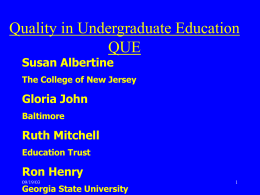Quality in Undergraduate Education QUE Susan Albertine  The College of New Jersey  Gloria John Baltimore  Ruth Mitchell Education Trust  Ron Henry 09/19/03  Georgia State University.
