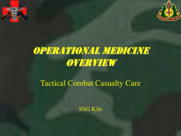 Operational medicine overview Tactical Combat Casualty Care SSG Kile Ninety percent of combat wound fatalities die on the battlefield before reaching a medical treatment.