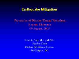 Earthquake Mitigation Prevention of Disaster Threats Workshop Kaunas, Lithuania 09 August, 2005  Eric K.