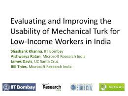 Evaluating and Improving the Usability of Mechanical Turk for Low-Income Workers in India Shashank Khanna, IIT Bombay Aishwarya Ratan, Microsoft Research India James Davis, UC.