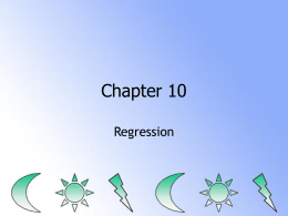 Chapter 10 Regression REST OF CLASS INFO • December 13 [in TWO WEEKS] is the date for our project presentations.  • The presentations should.