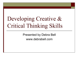 Developing Creative & Critical Thinking Skills Presented by Debra Bell www.debrabell.com Bloom's Taxonomy      Knowledge or Memorization Understanding or Comprehension Use or Application    Analysis    Synthesis    Evaluation or Judgment.