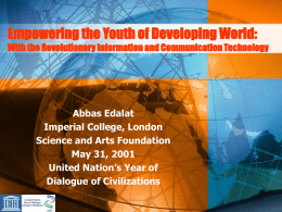 Empowering the Youth of Developing World: With the Revolutionary Information and Communication Technology  Abbas Edalat Imperial College, London Science and Arts Foundation May 31, 2001 United.