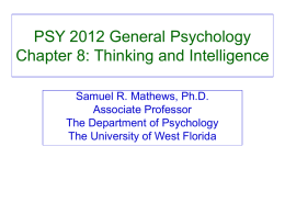 PSY 2012 General Psychology Chapter 8: Thinking and Intelligence Samuel R. Mathews, Ph.D. Associate Professor The Department of Psychology The University of West Florida.