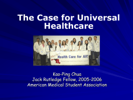 The Case for Universal Healthcare  Kao-Ping Chua Jack Rutledge Fellow, 2005-2006 American Medical Student Association.