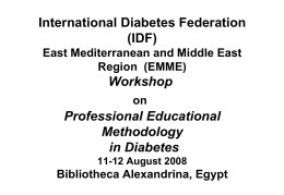 International Diabetes Federation (IDF) East Mediterranean and Middle East Region (EMME)  Workshop on  Professional Educational Methodology in Diabetes 11-12 August 2008  Bibliotheca Alexandrina, Egypt.