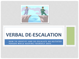 VERBAL DE-ESCALATION •  HOW TO IDENTIFY AND DE-ESCALATE AN AGITATED PERSON WHILE KEEPING YOURSELF SAFE.