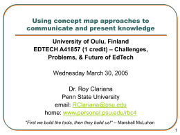 Using concept map approaches to communicate and present knowledge University of Oulu, Finland EDTECH A41857 (1 credit) – Challenges, Problems, & Future of EdTech Wednesday.